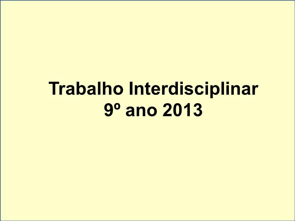Trabalho Interdisciplinar 9º ano 2013