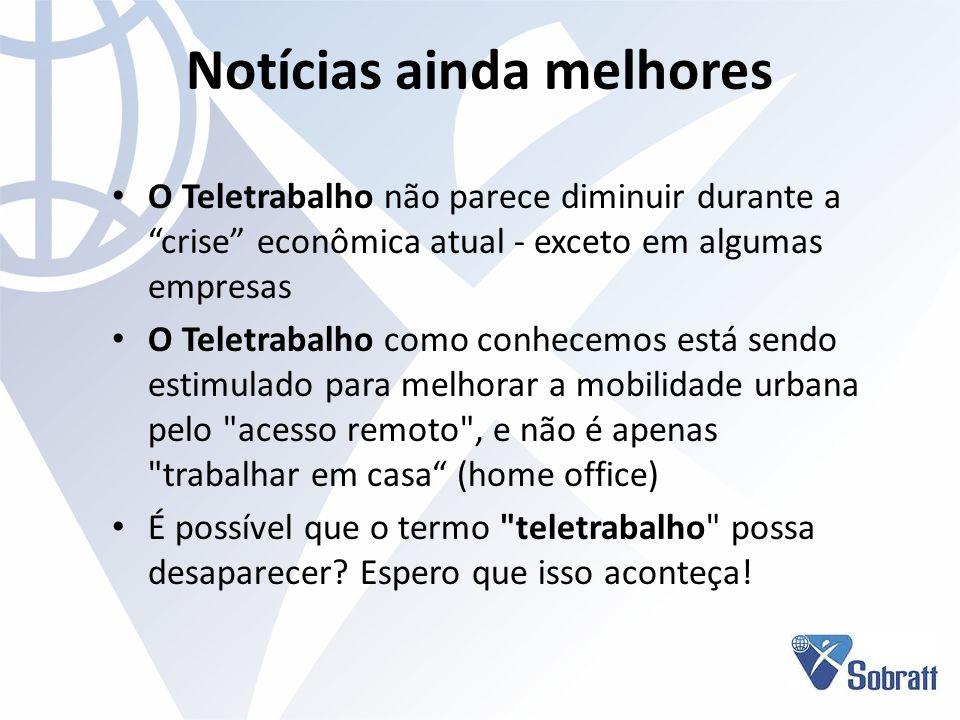 Notícias ainda melhores O Teletrabalho não parece diminuir durante a crise econômica atual - exceto em algumas empresas O Teletrabalho como conhecemos