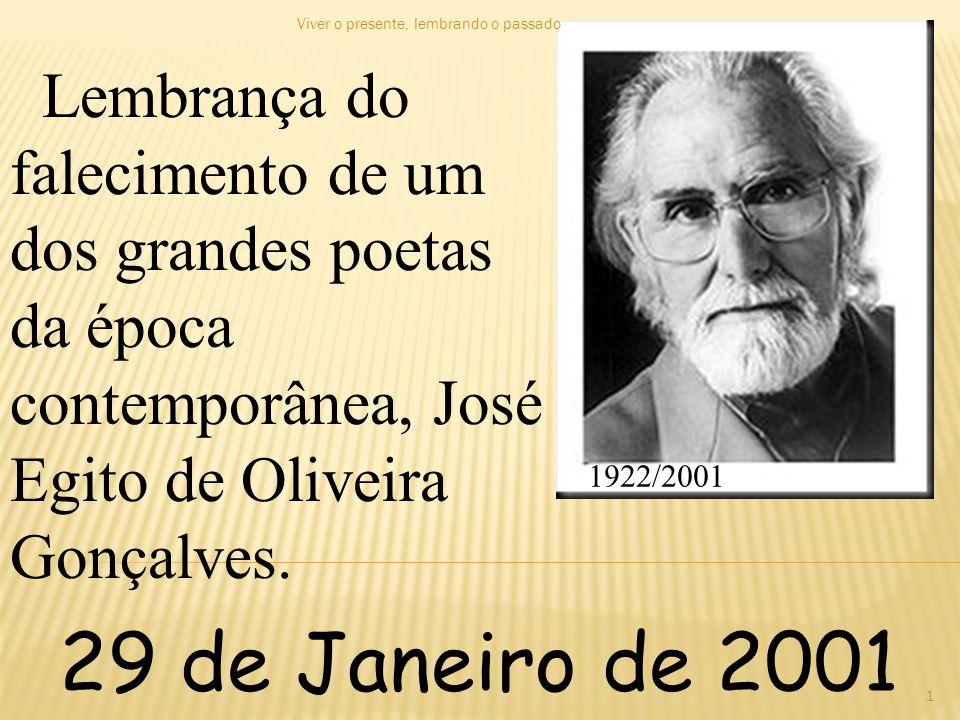 1922/2001 Lembrança do falecimento de um dos grandes poetas da época contemporânea, José Egito de Oliveira Gonçalves. 29 de Janeiro de 2001 1 Viver o