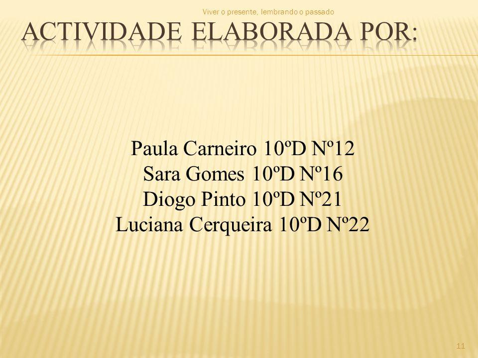 Paula Carneiro 10ºD Nº12 Sara Gomes 10ºD Nº16 Diogo Pinto 10ºD Nº21 Luciana Cerqueira 10ºD Nº22 11 Viver o presente, lembrando o passado