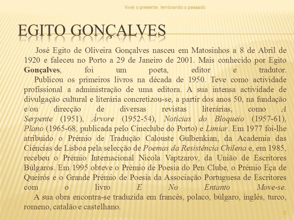 José Egito de Oliveira Gonçalves nasceu em Matosinhos a 8 de Abril de 1920 e faleceu no Porto a 29 de Janeiro de 2001. Mais conhecido por Egito Gonçal