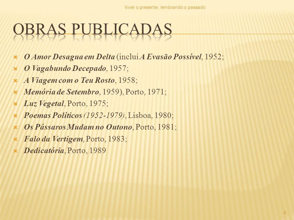 O Amor Desagua em Delta (inclui A Evasão Possível, 1952; O Vagabundo Decepado, 1957; A Viagem com o Teu Rosto, 1958; Memória de Setembro, 1959), Porto