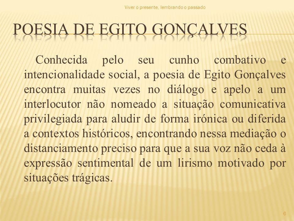 Conhecida pelo seu cunho combativo e intencionalidade social, a poesia de Egito Gonçalves encontra muitas vezes no diálogo e apelo a um interlocutor n