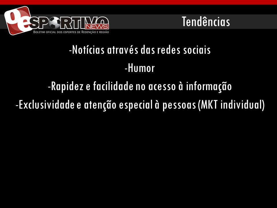 Tendências -Notícias através das redes sociais -Humor -Rapidez e facilidade no acesso à informação -Exclusividade e atenção especial à pessoas (MKT in