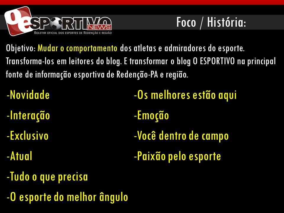 Foco / História: Objetivo: Mudar o comportamento dos atletas e admiradores do esporte. Transforma-los em leitores do blog. E transformar o blog O ESPO