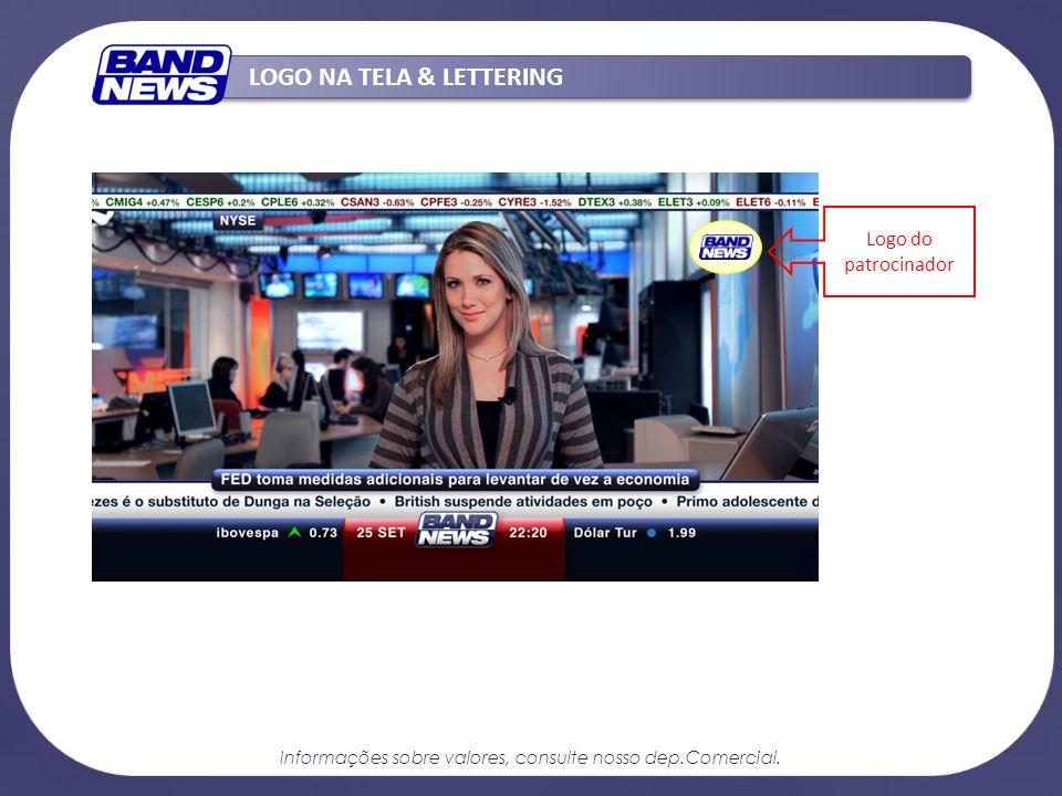 No patrocínio da Tela Índices Econômicos, o logotipo do anunciante é apresentado de um insert, durante o tempo exibição da tela (aproximadamente 10).