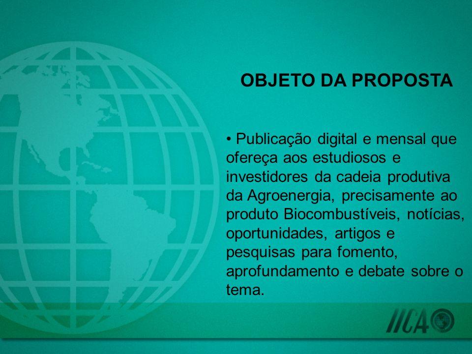 OBJETO DA PROPOSTA Publicação digital e mensal que ofereça aos estudiosos e investidores da cadeia produtiva da Agroenergia, precisamente ao produto B