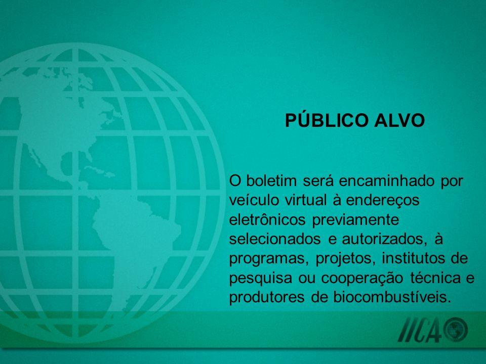 PÚBLICO ALVO O boletim será encaminhado por veículo virtual à endereços eletrônicos previamente selecionados e autorizados, à programas, projetos, ins