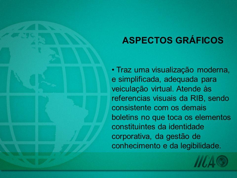 ASPECTOS GRÁFICOS Traz uma visualização moderna, e simplificada, adequada para veiculação virtual. Atende às referencias visuais da RIB, sendo consist