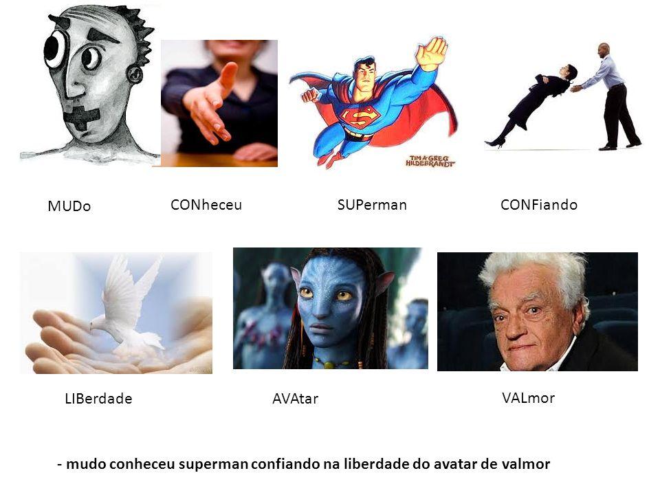 MUDo CONheceuSUPermanCONFiando LIBerdadeAVAtar VALmor - mudo conheceu superman confiando na liberdade do avatar de valmor