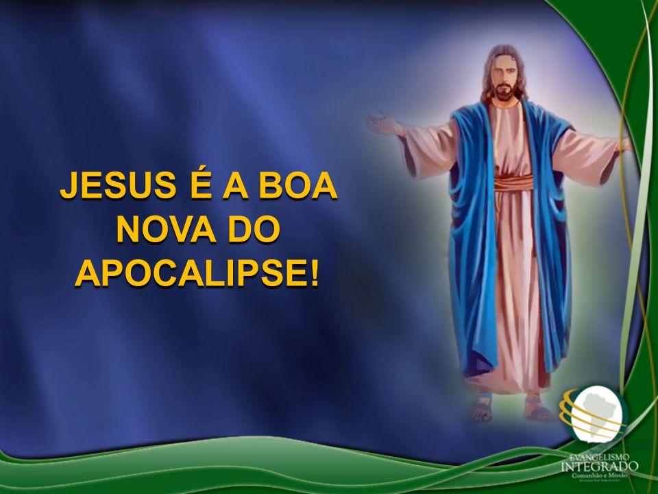 JESUS É A BOA NOVA DO APOCALIPSE!