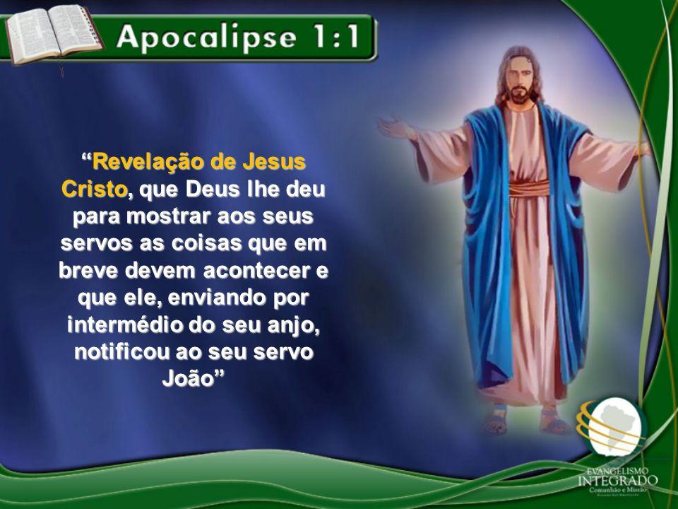 Revelação de Jesus Cristo, que Deus lhe deu para mostrar aos seus servos as coisas que em breve devem acontecer e que ele, enviando por intermédio do