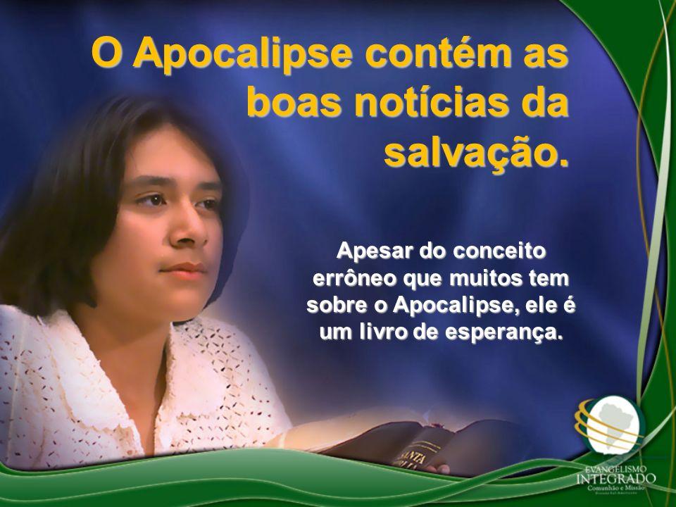 O Apocalipse contém as boas notícias da salvação. Apesar do conceito errôneo que muitos tem sobre o Apocalipse, ele é um livro de esperança.