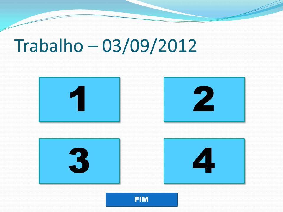 Trabalho – 03/09/2012 1 1 2 2 3 3 4 4 FIM