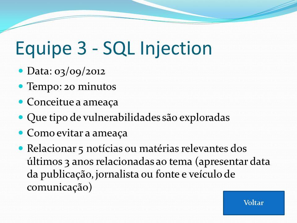 Equipe 3 - SQL Injection Data: 03/09/2012 Tempo: 20 minutos Conceitue a ameaça Que tipo de vulnerabilidades são exploradas Como evitar a ameaça Relaci