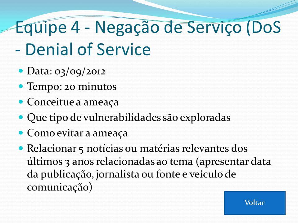 Equipe 4 - Negação de Serviço (DoS - Denial of Service Data: 03/09/2012 Tempo: 20 minutos Conceitue a ameaça Que tipo de vulnerabilidades são explorad
