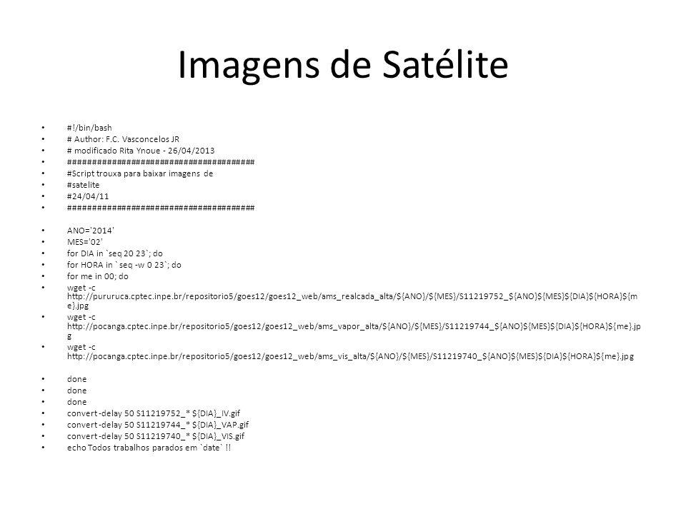 Imagens de Satélite #!/bin/bash # Author: F.C. Vasconcelos JR # modificado Rita Ynoue - 26/04/2013 ####################################### #Script tro