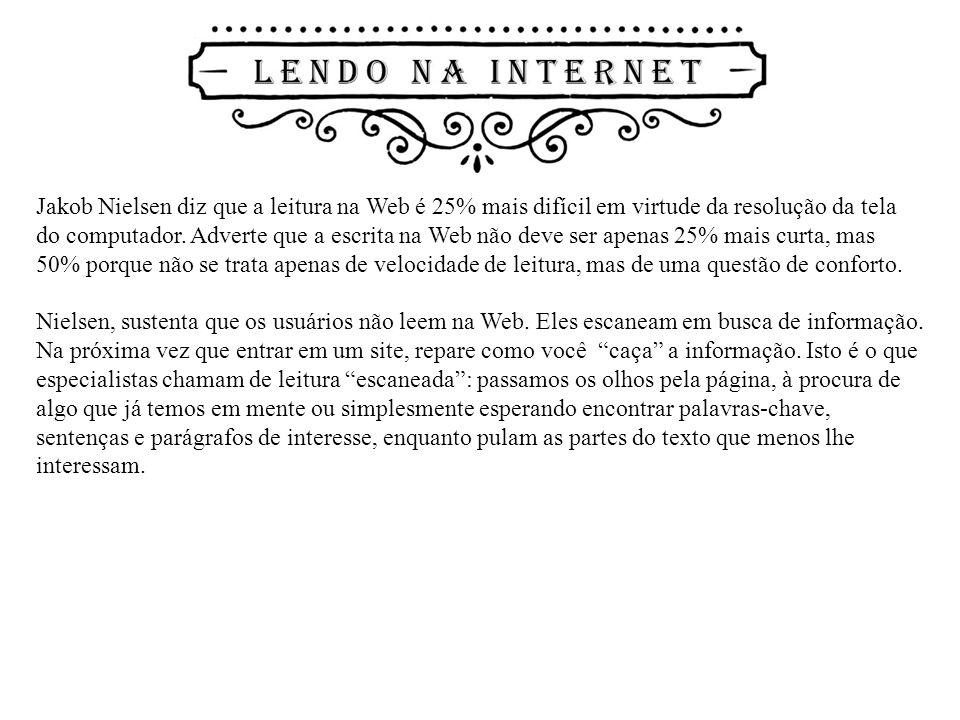Jakob Nielsen diz que a leitura na Web é 25% mais difícil em virtude da resolução da tela do computador. Adverte que a escrita na Web não deve ser ape