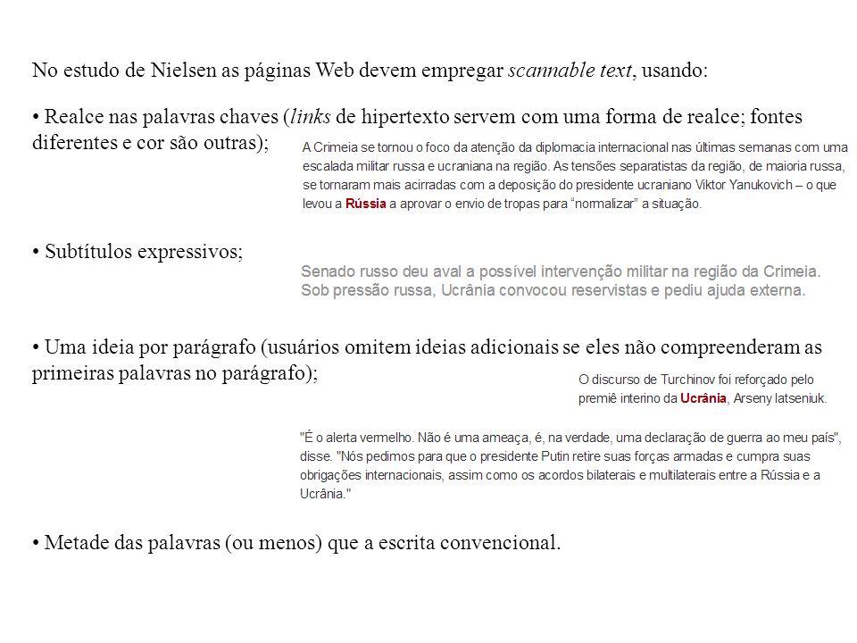 No estudo de Nielsen as páginas Web devem empregar scannable text, usando: Realce nas palavras chaves (links de hipertexto servem com uma forma de rea