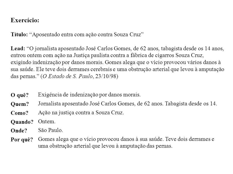 Exercício: Título: Aposentado entra com ação contra Souza Cruz Lead: O jornalista aposentado José Carlos Gomes, de 62 anos, tabagista desde os 14 anos