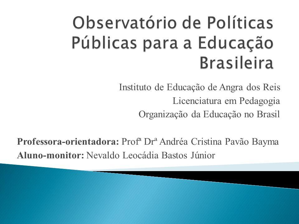 Instituto de Educação de Angra dos Reis Licenciatura em Pedagogia Organização da Educação no Brasil Professora-orientadora: Profª Drª Andréa Cristina