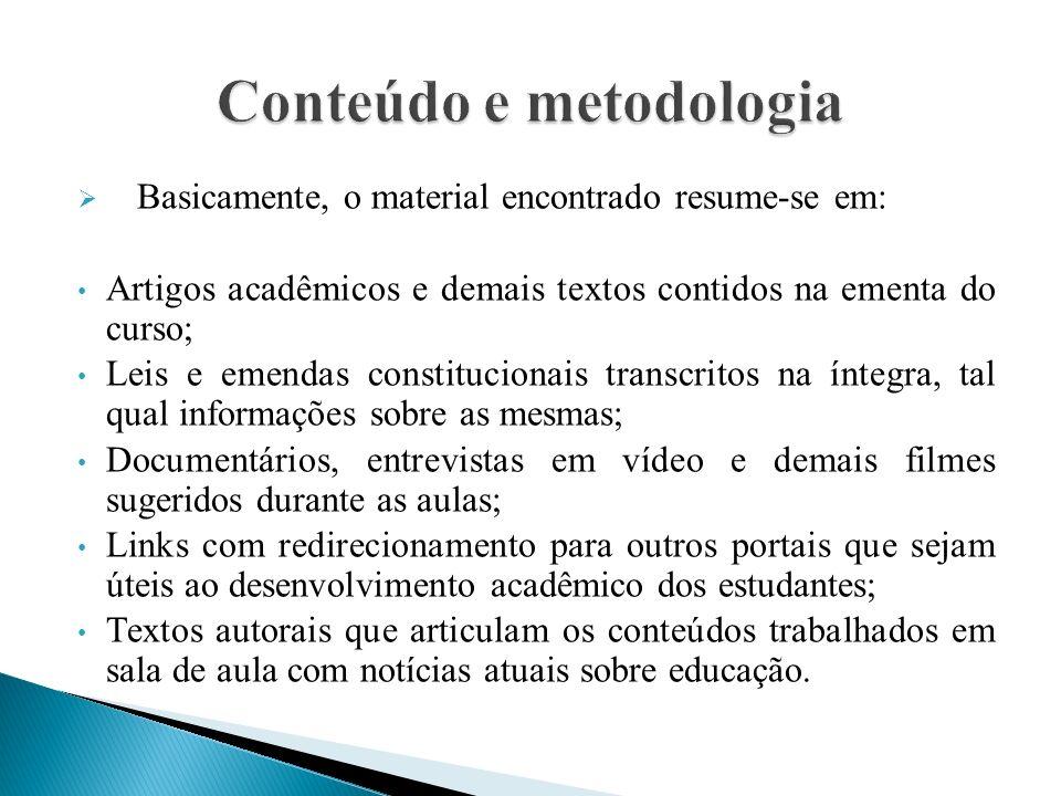 Basicamente, o material encontrado resume-se em: Artigos acadêmicos e demais textos contidos na ementa do curso; Leis e emendas constitucionais transc