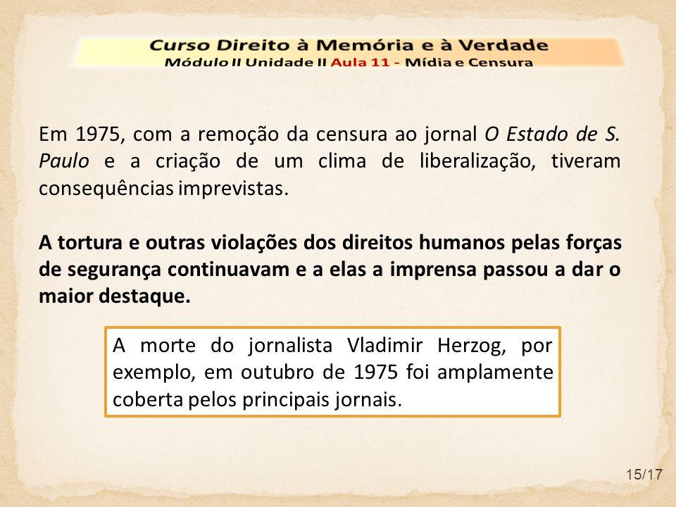 15/17 Em 1975, com a remoção da censura ao jornal O Estado de S. Paulo e a criação de um clima de liberalização, tiveram consequências imprevistas. A