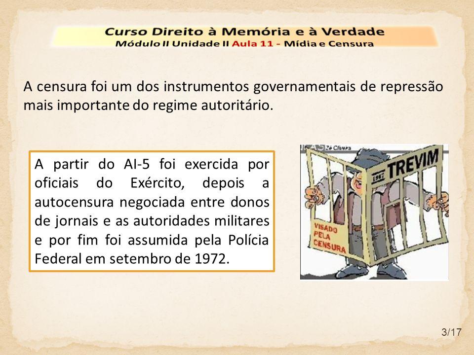3/17 A censura foi um dos instrumentos governamentais de repressão mais importante do regime autoritário. A partir do AI-5 foi exercida por oficiais d