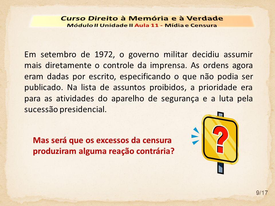 9/17 Em setembro de 1972, o governo militar decidiu assumir mais diretamente o controle da imprensa. As ordens agora eram dadas por escrito, especific