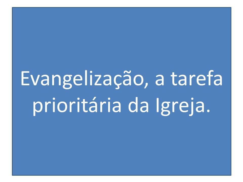 Evangelização, a tarefa prioritária da Igreja.