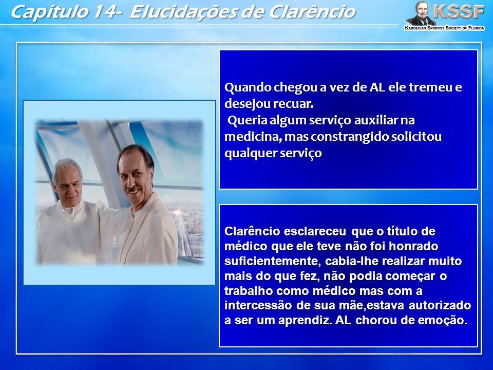 Capítulo 14- Elucidações de Clarêncio Quando chegou a vez de AL ele tremeu e desejou recuar.
