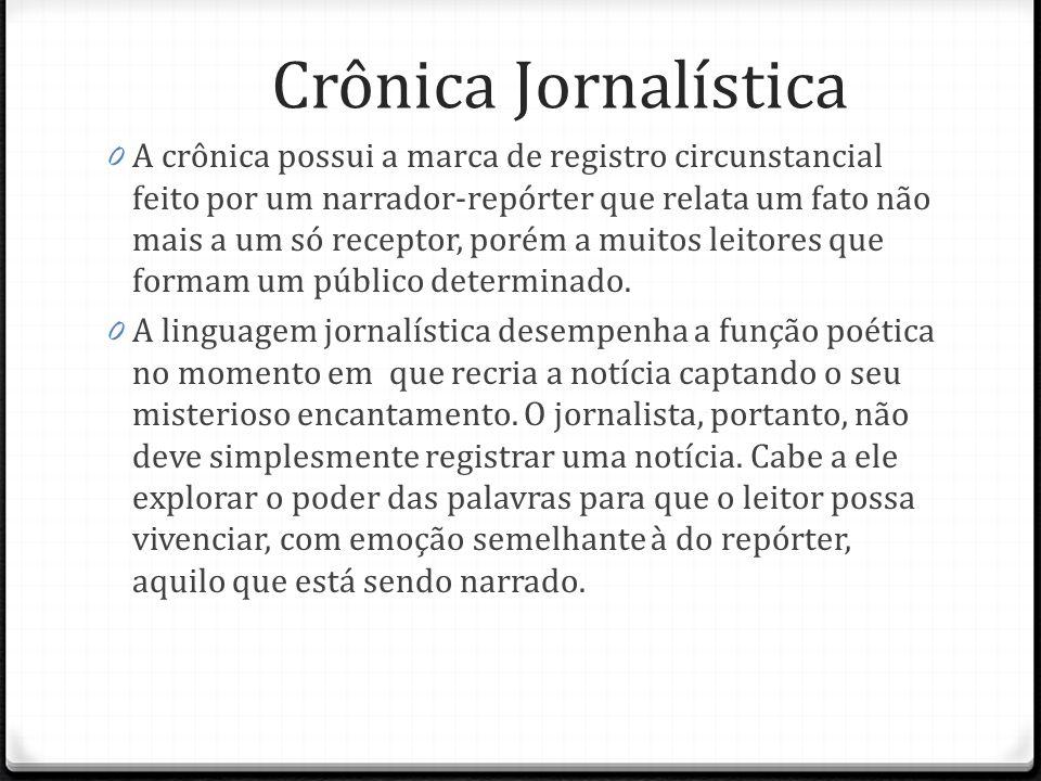 Crônica Jornalística 0 A crônica possui a marca de registro circunstancial feito por um narrador-repórter que relata um fato não mais a um só receptor