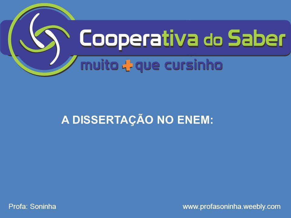 A DISSERTAÇÃO NO ENEM: Profa: Soninhawww.profasoninha.weebly.com