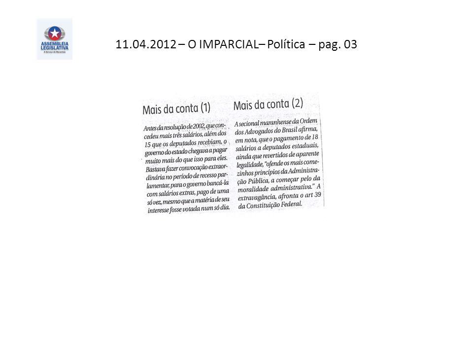 11.04.2012 – O IMPARCIAL– Política – pag. 03