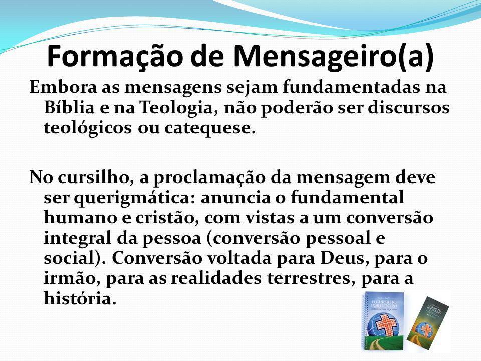 Formação de Mensageiro(a) Embora as mensagens sejam fundamentadas na Bíblia e na Teologia, não poderão ser discursos teológicos ou catequese. No cursi