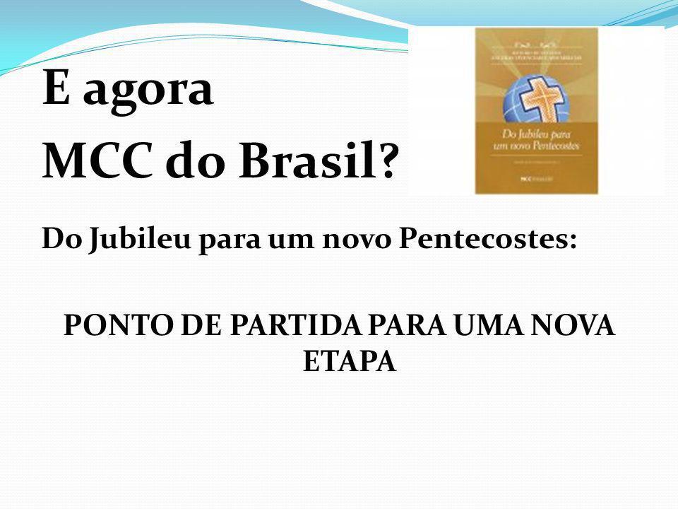E agora MCC do Brasil? Do Jubileu para um novo Pentecostes: PONTO DE PARTIDA PARA UMA NOVA ETAPA