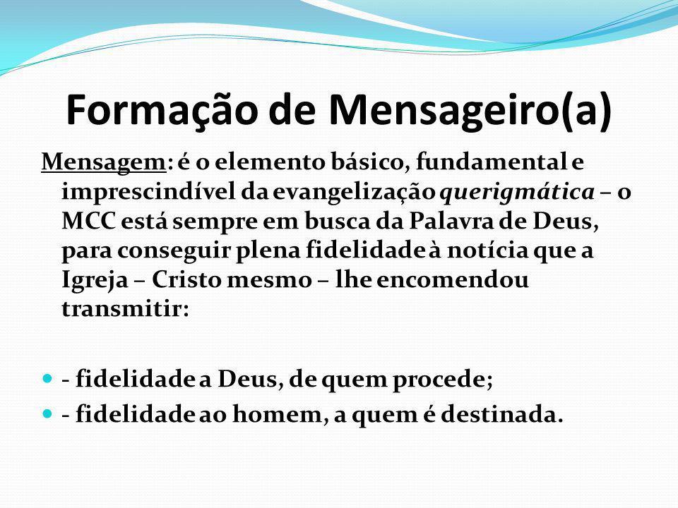 Formação de Mensageiro(a) Mensagem: é o elemento básico, fundamental e imprescindível da evangelização querigmática – o MCC está sempre em busca da Pa