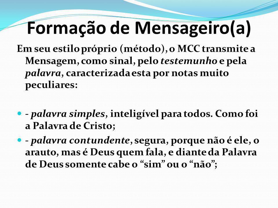 Formação de Mensageiro(a) Em seu estilo próprio (método), o MCC transmite a Mensagem, como sinal, pelo testemunho e pela palavra, caracterizada esta p