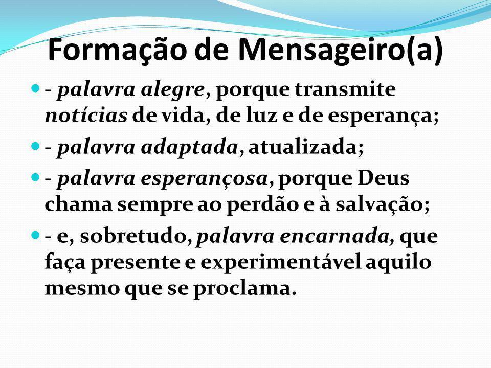 Formação de Mensageiro(a) - palavra alegre, porque transmite notícias de vida, de luz e de esperança; - palavra adaptada, atualizada; - palavra espera