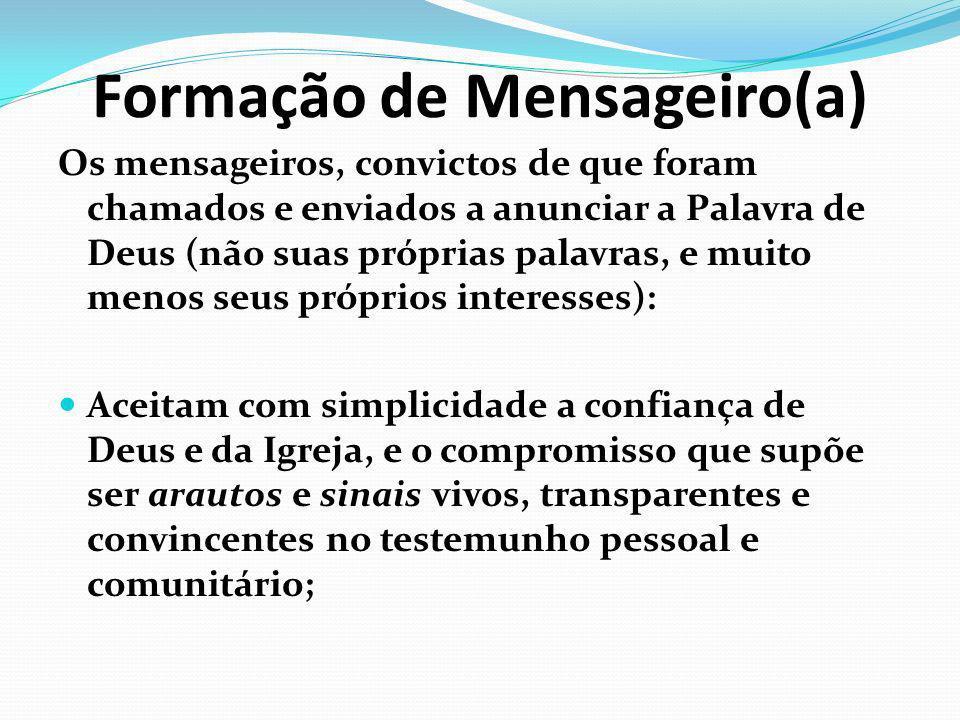 Formação de Mensageiro(a) Os mensageiros, convictos de que foram chamados e enviados a anunciar a Palavra de Deus (não suas próprias palavras, e muito