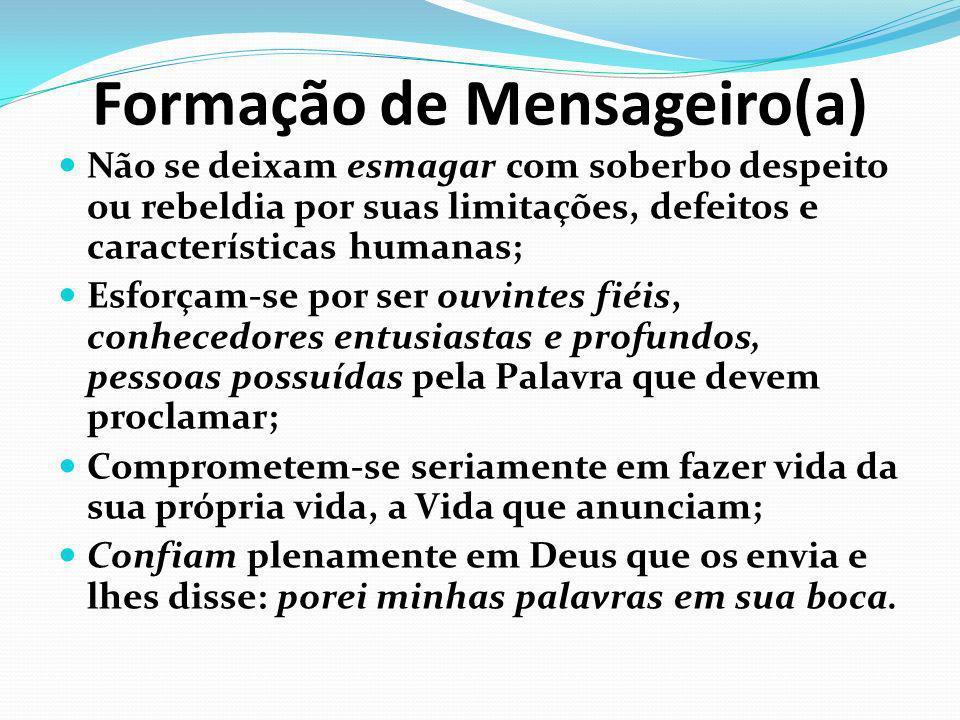 Formação de Mensageiro(a) Não se deixam esmagar com soberbo despeito ou rebeldia por suas limitações, defeitos e características humanas; Esforçam-se
