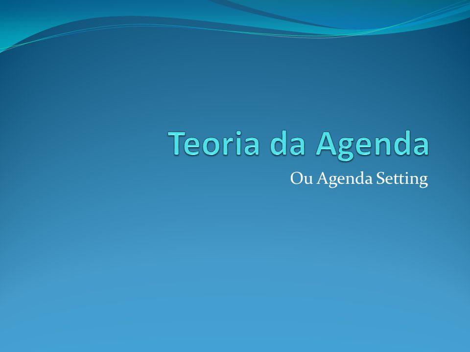 Teoria da Agenda A curiosidade pelos efeitos dos meios de comunicação na opinião pública produziu uma vasta literatura sobre o agenda setting.