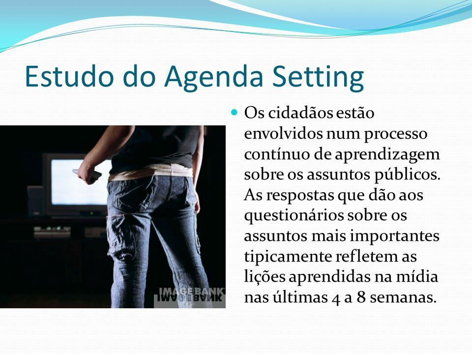Estudo do Agenda Setting Os cidadãos estão envolvidos num processo contínuo de aprendizagem sobre os assuntos públicos. As respostas que dão aos quest