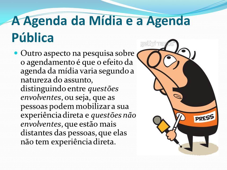 A Agenda da Mídia e a Agenda Pública Outro aspecto na pesquisa sobre o agendamento é que o efeito da agenda da mídia varia segundo a natureza do assun