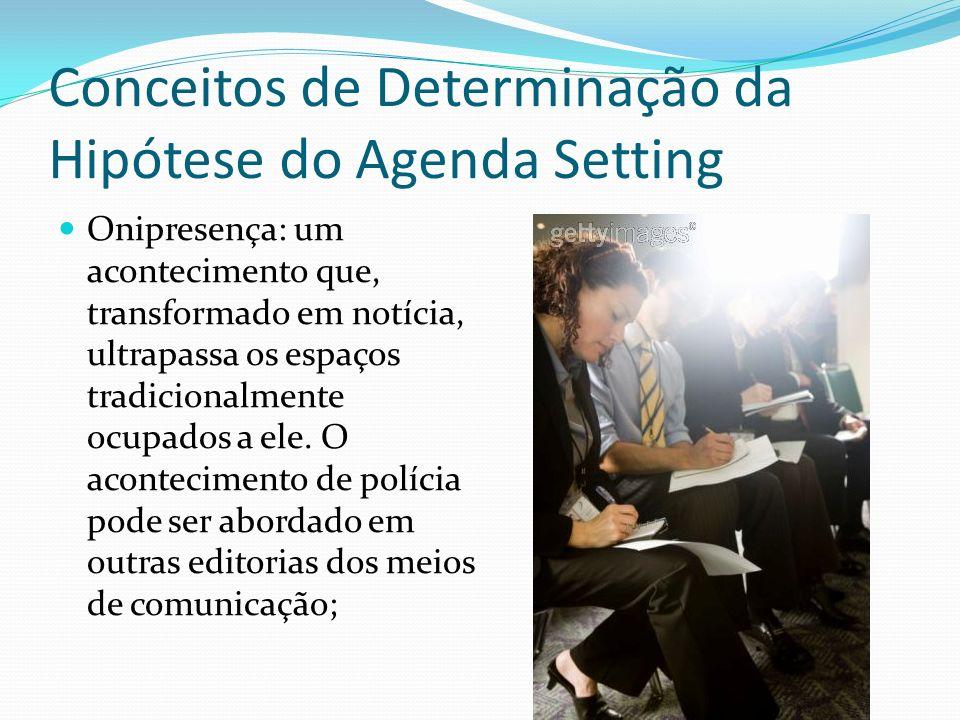 Conceitos de Determinação da Hipótese do Agenda Setting Onipresença: um acontecimento que, transformado em notícia, ultrapassa os espaços tradicionalm