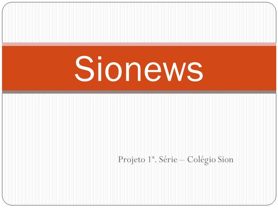 Projeto 1ª. Série – Colégio Sion Sionews