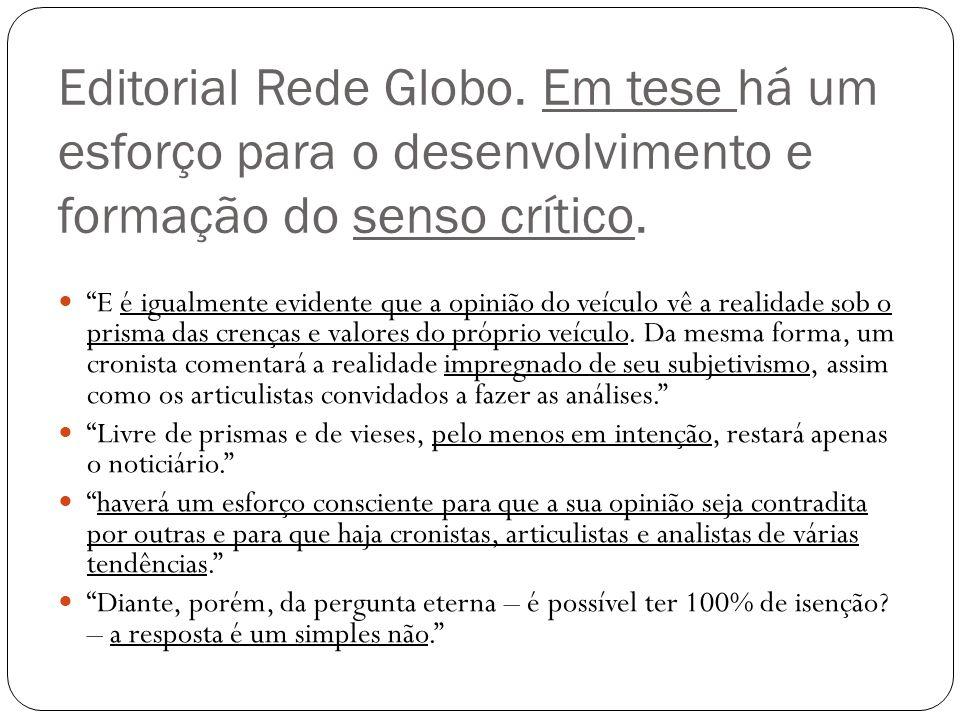 Editorial Rede Globo. Em tese há um esforço para o desenvolvimento e formação do senso crítico. E é igualmente evidente que a opinião do veículo vê a