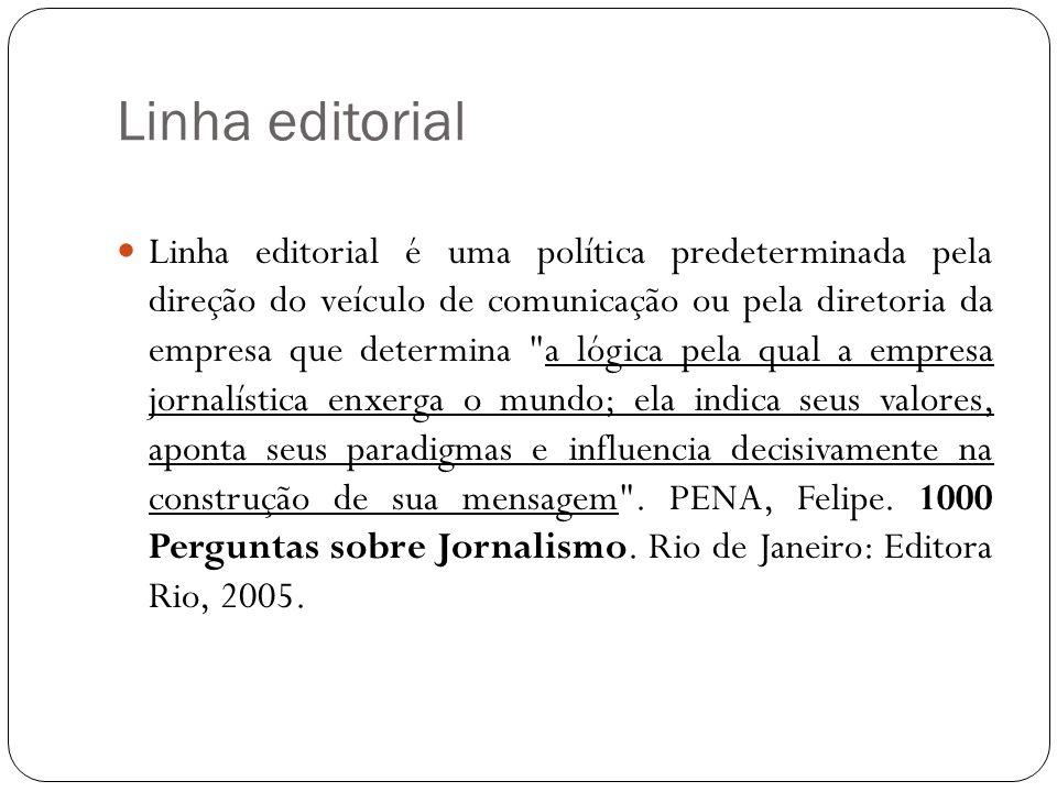 Linha editorial Linha editorial é uma política predeterminada pela direção do veículo de comunicação ou pela diretoria da empresa que determina