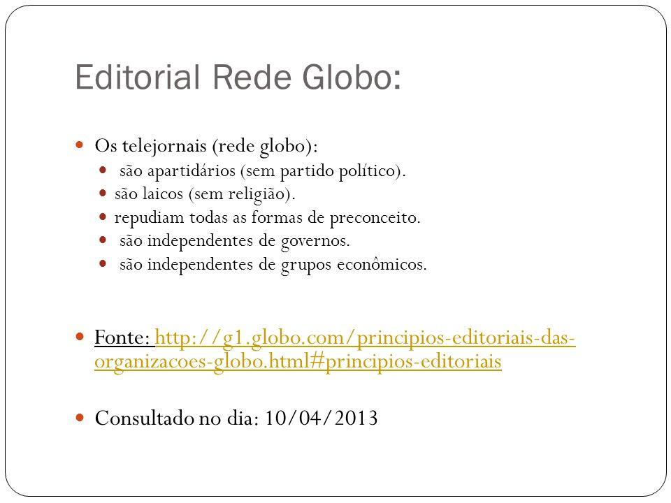 Editorial Rede Globo: Os telejornais (rede globo): são apartidários (sem partido político). são laicos (sem religião). repudiam todas as formas de pre