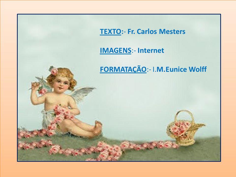 TEXTO:- Fr. Carlos Mesters IMAGENS:- Internet FORMATAÇÃO:- I.M.Eunice Wolff